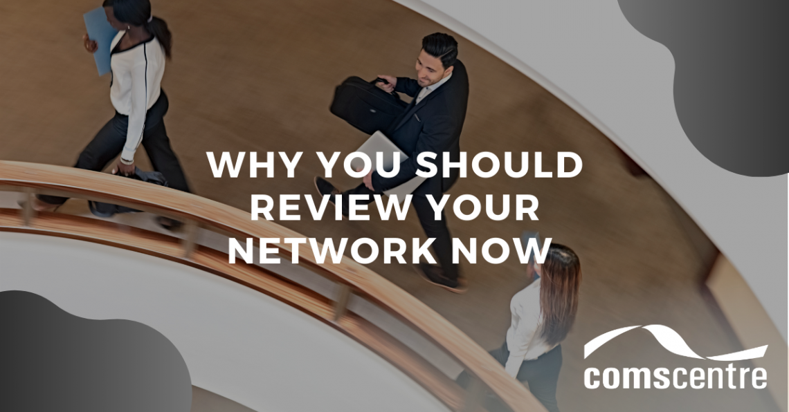 Why you should review your network now