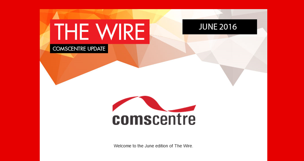 The Wire – Comscentre's June 2016 Update